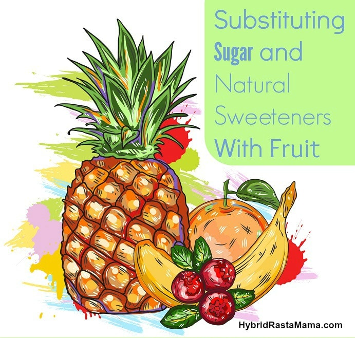 How To Substitute Sugar and Natural Sweeteners With Fruit