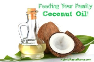 Feeding Your Family Coconut Oil: HybridRastaMama.com