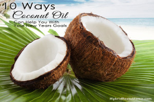 10 Ways Coconut Oil Can Help You With Your New Years Goals: : HybridRastaMama.com