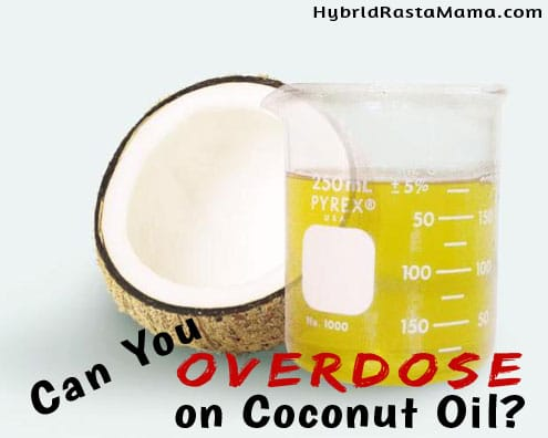 Can You Overdose On Coconut Oil: HybridRastaMama.com
