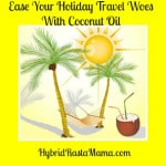 Ease Your Holiday Travel Woes With Coconut Oil