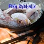 Yes, I Eat Fish Eyeballs