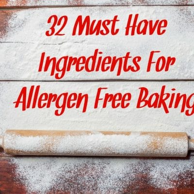 32 Must Have Ingredients For Allergy Free Baking and Allergy Free Desserts