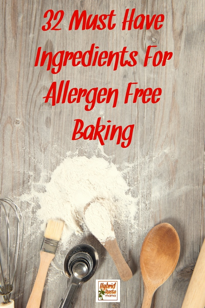 Food allergies got you down? These 32 ingredients for allergen free baking will change the face of your baking and cooking forever! #foodallergies #ingredients From HybridRastaMama.com
