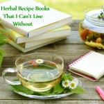 6 Herbal Recipe Books That I Cannot Live Without