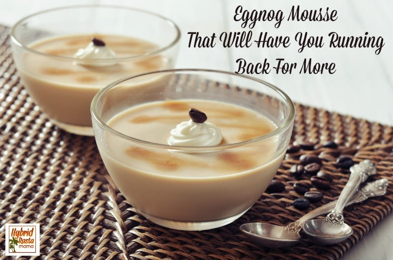 This eggnog mousse will stun even the pickiest palate! Easy to make, delicious to eat...why not make some tonight? It is the hit of every holiday potluck! From HybridRastaMama.com