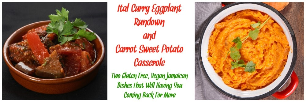 Ital Curry Eggplant Rundown and Carrot Sweet Potato Casserole