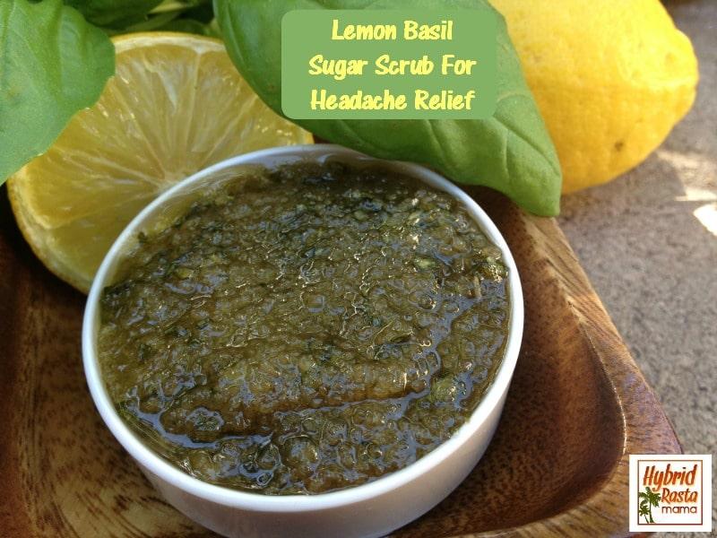 Lemon Basil Sugar Scrub For Headache Relief from HybridRastaMama.com