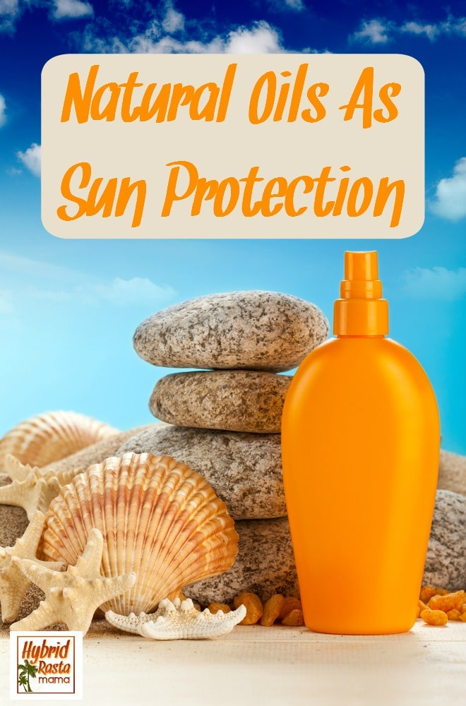 Sunscreen is old news these days! Learn why everyone is using natural oils (like carrot seed oil, coconut oil, raspberry oil) as sun protection from HybridRastaMama.com.