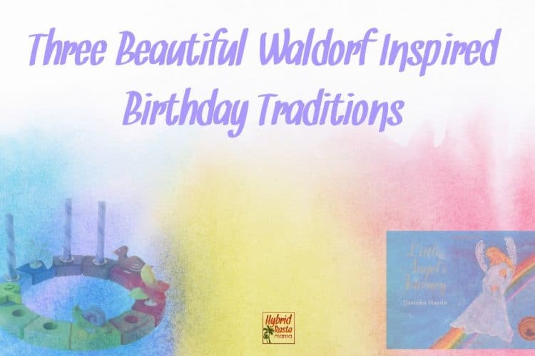 Three beautiful, Waldorf inspired birthday traditions to share with your children. These traditions connect the present with the past & future.