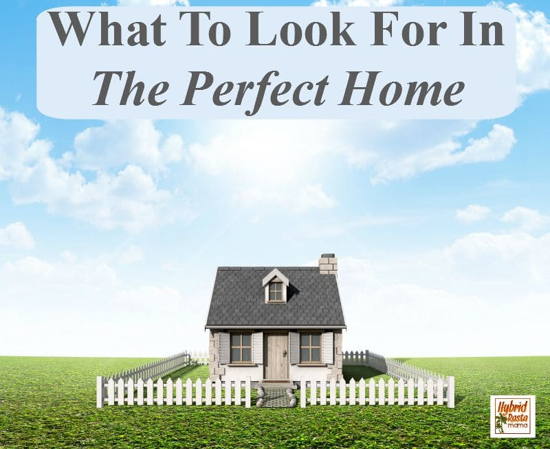 What To Look For In The Perfect Home from HybridRastaMama.com